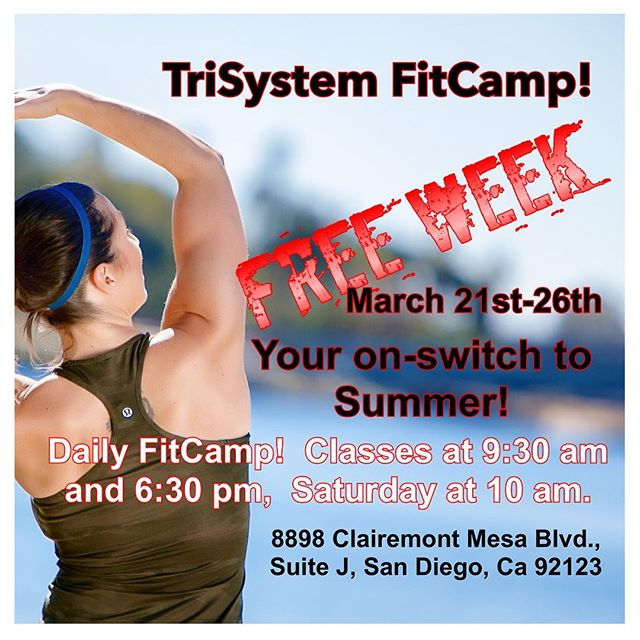 TriSystem FitCamp! -  Your On-Switch to Summer starts Monday,  March 21st at 9:30 am and 6:30 pm all week an 10 am in Saturday.  IT'S FREE!  See the picture for the address.  Who's going?